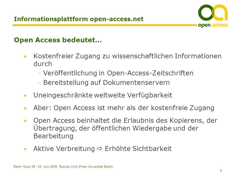 6 Berlin Open 09 - 23. Juni 2009, Rubina Vock (Freie Universität Berlin) Informationsplattform open-access.net Open Access bedeutet… Kostenfreier Zuga