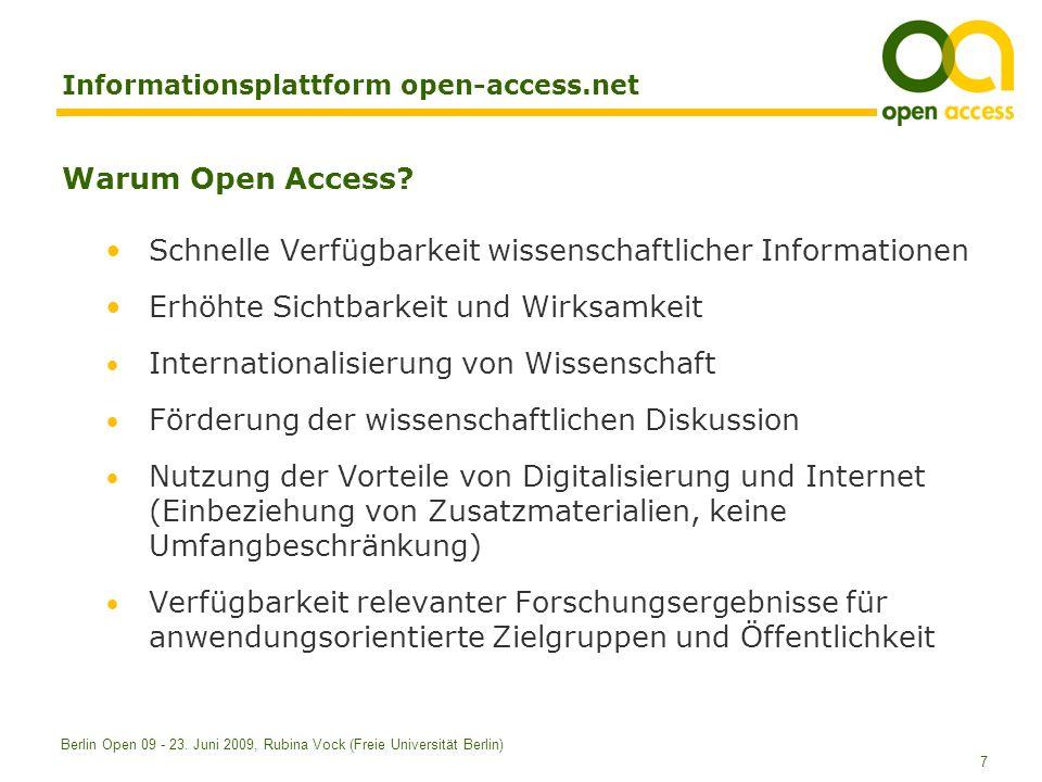 7 Berlin Open 09 - 23. Juni 2009, Rubina Vock (Freie Universität Berlin) Informationsplattform open-access.net Warum Open Access? Schnelle Verfügbarke