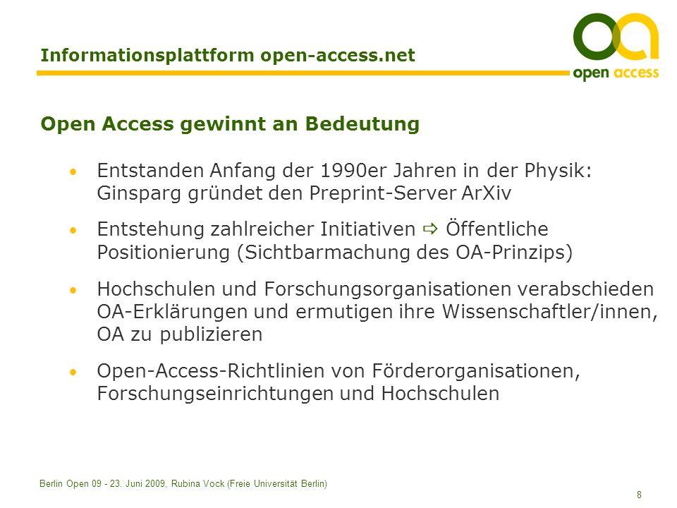 8 Berlin Open 09 - 23. Juni 2009, Rubina Vock (Freie Universität Berlin) Informationsplattform open-access.net Open Access gewinnt an Bedeutung Entsta