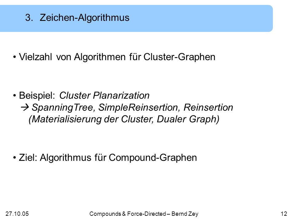 27.10.05Compounds & Force-Directed – Bernd Zey11 7 6 48 1 9 10 5 3 2 2.Cluster-Graph – Beispiel 76481 9 11 10 5 32