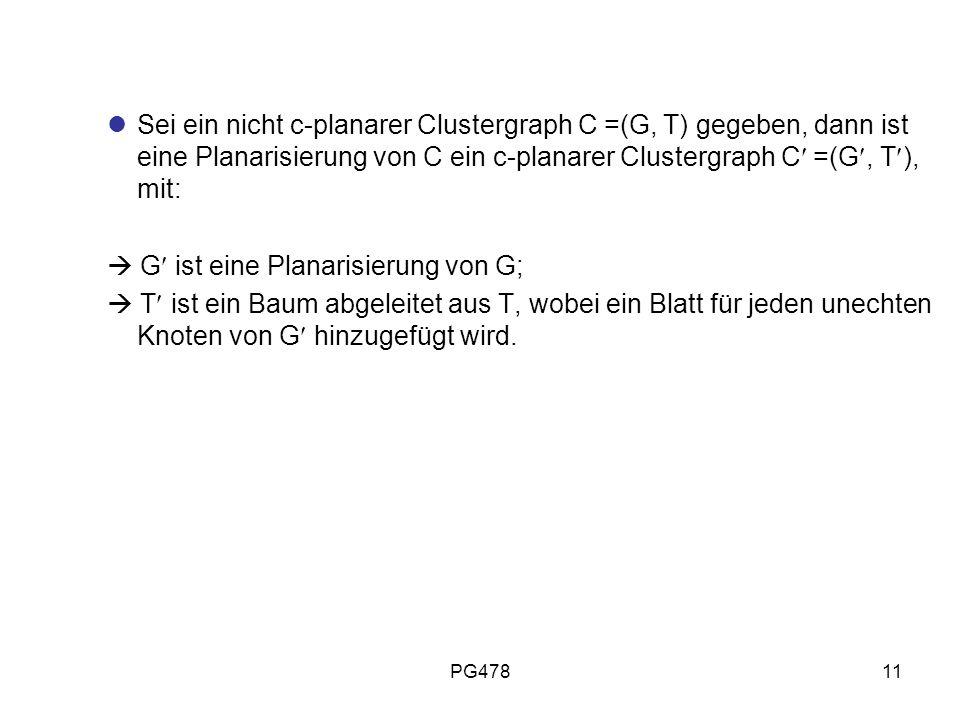 PG47811 Sei ein nicht c-planarer Clustergraph C =(G, T) gegeben, dann ist eine Planarisierung von C ein c-planarer Clustergraph C =(G, T ), mit: G ist