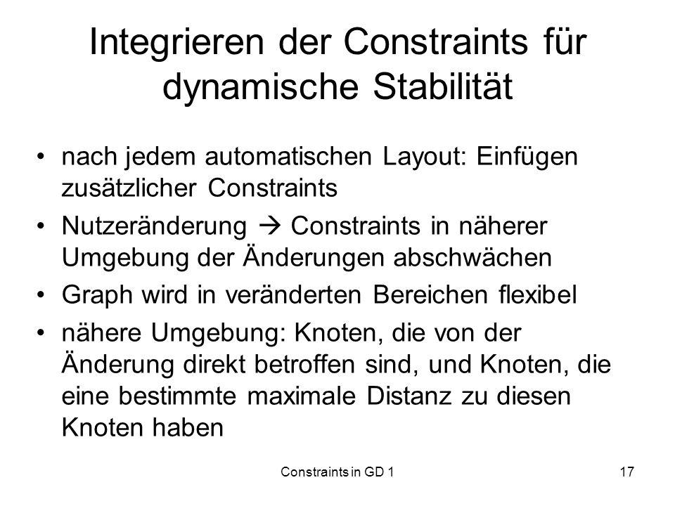 Constraints in GD 117 Integrieren der Constraints für dynamische Stabilität nach jedem automatischen Layout: Einfügen zusätzlicher Constraints Nutzerä