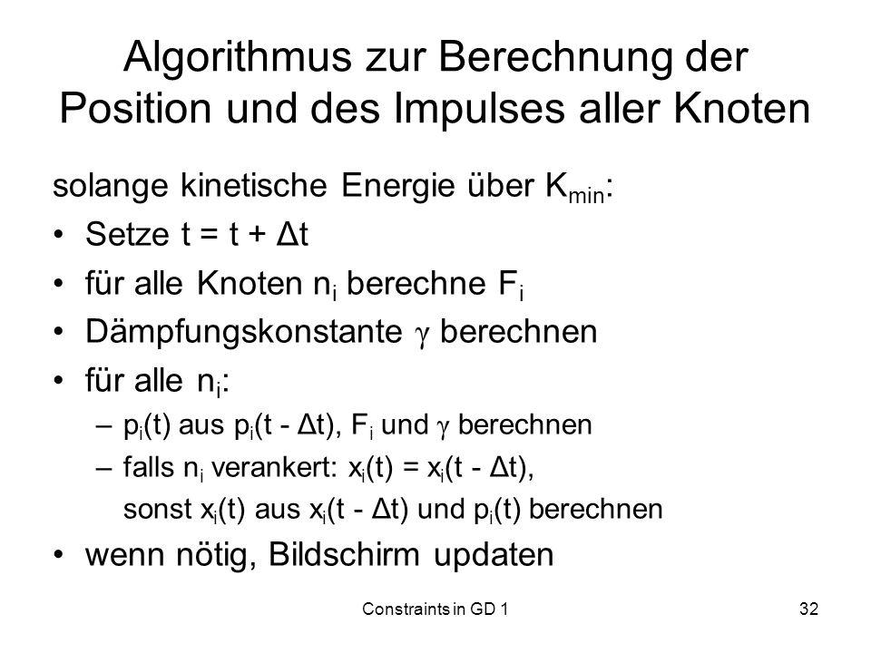 Constraints in GD 132 Algorithmus zur Berechnung der Position und des Impulses aller Knoten solange kinetische Energie über K min : Setze t = t + Δt f