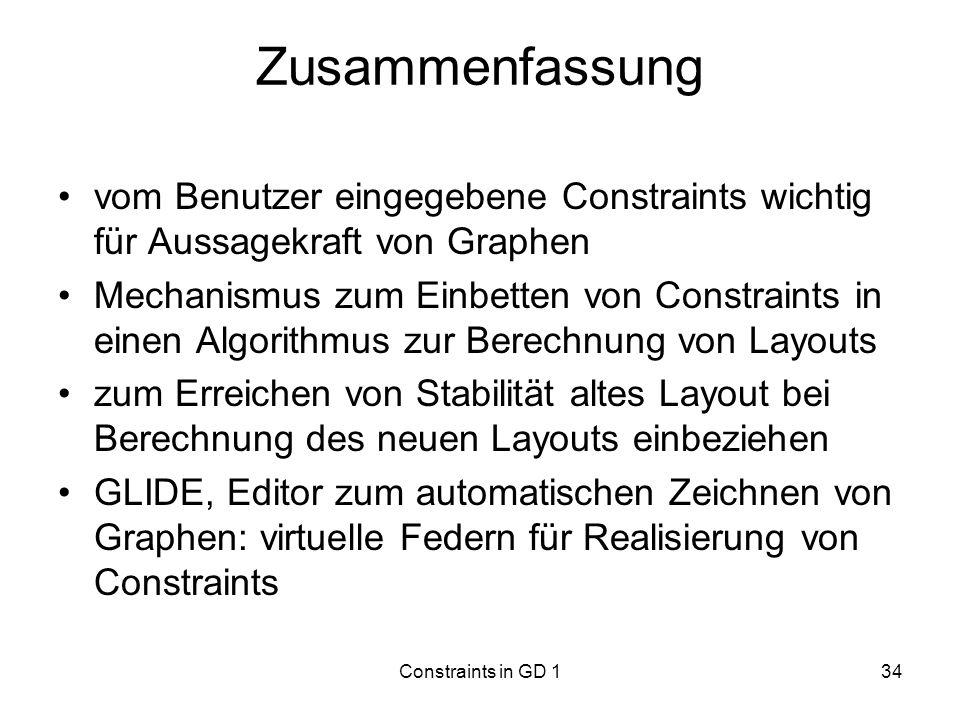 Constraints in GD 134 Zusammenfassung vom Benutzer eingegebene Constraints wichtig für Aussagekraft von Graphen Mechanismus zum Einbetten von Constrai