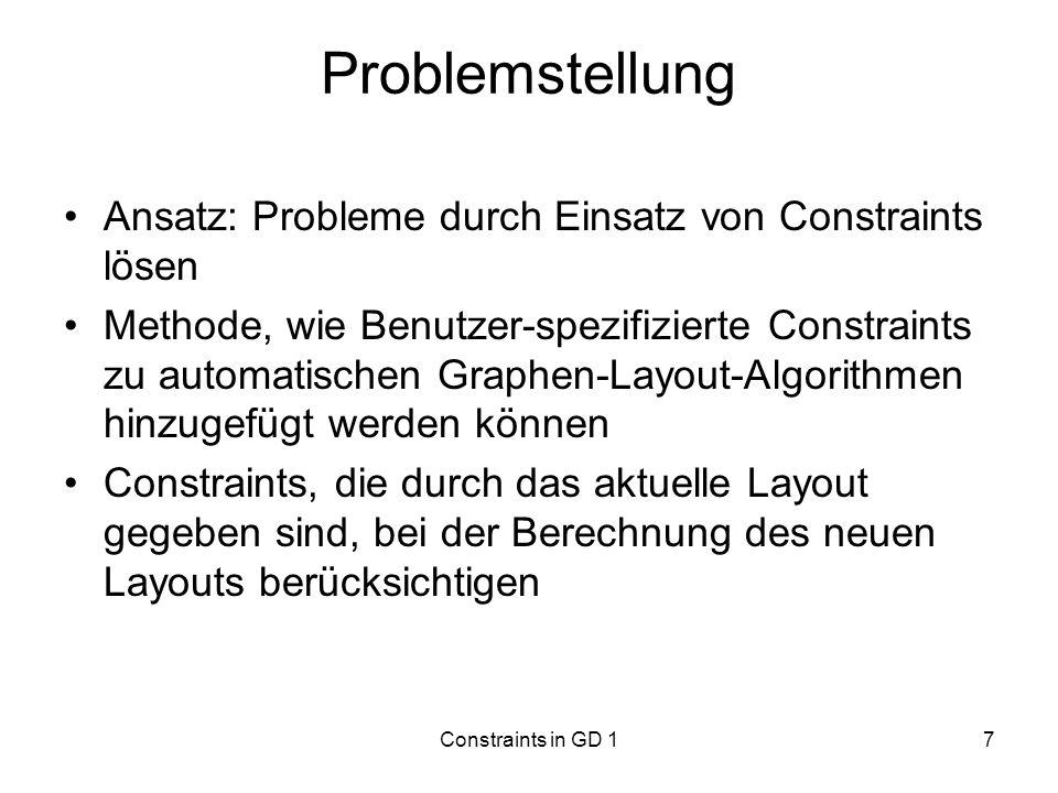 Constraints in GD 17 Problemstellung Ansatz: Probleme durch Einsatz von Constraints lösen Methode, wie Benutzer-spezifizierte Constraints zu automatis