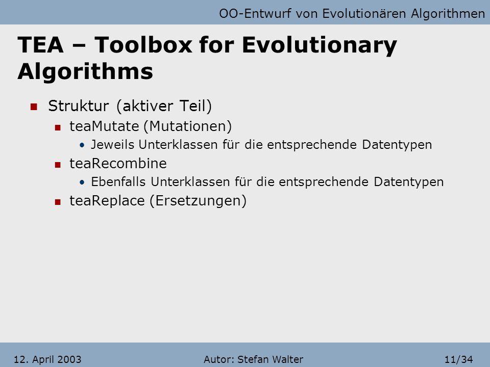 OO-Entwurf von Evolutionären Algorithmen Autor: Stefan Walter10/3412. April 2003 TEA – Toolbox for Evolutionary Algorithms Struktur (aktiver Teil) tea