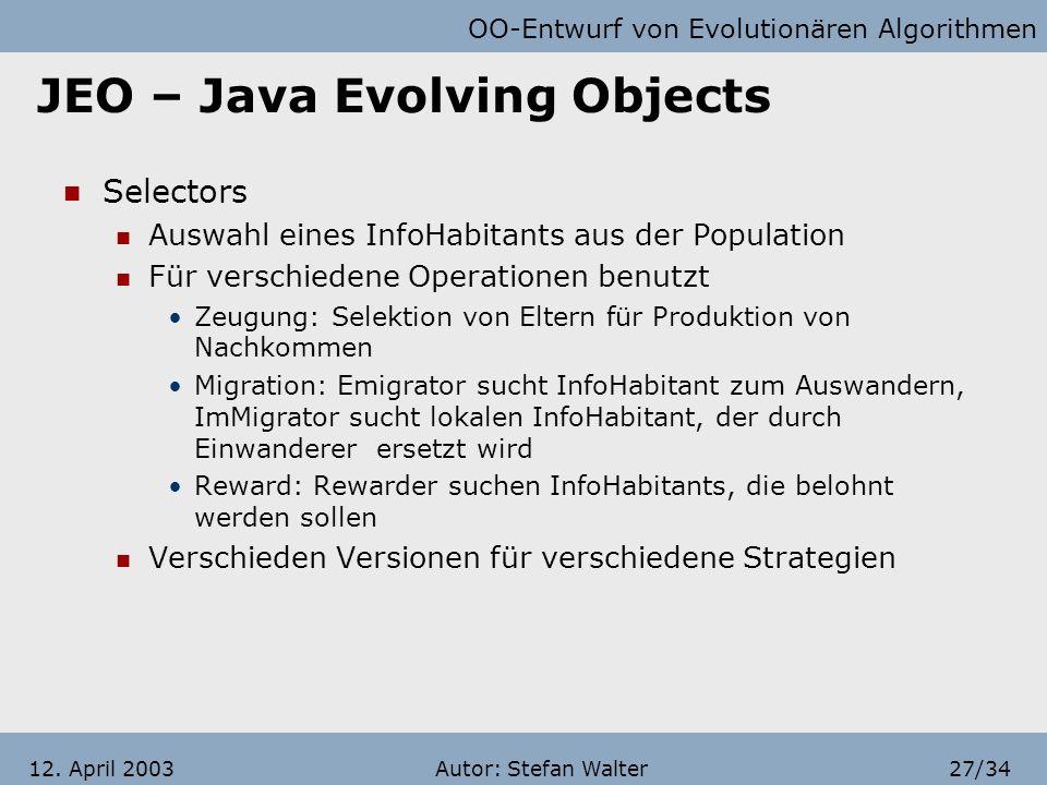 OO-Entwurf von Evolutionären Algorithmen Autor: Stefan Walter26/3412. April 2003 JEO – Java Evolving Objects Breeders Wendet Variationsoperatoren an P