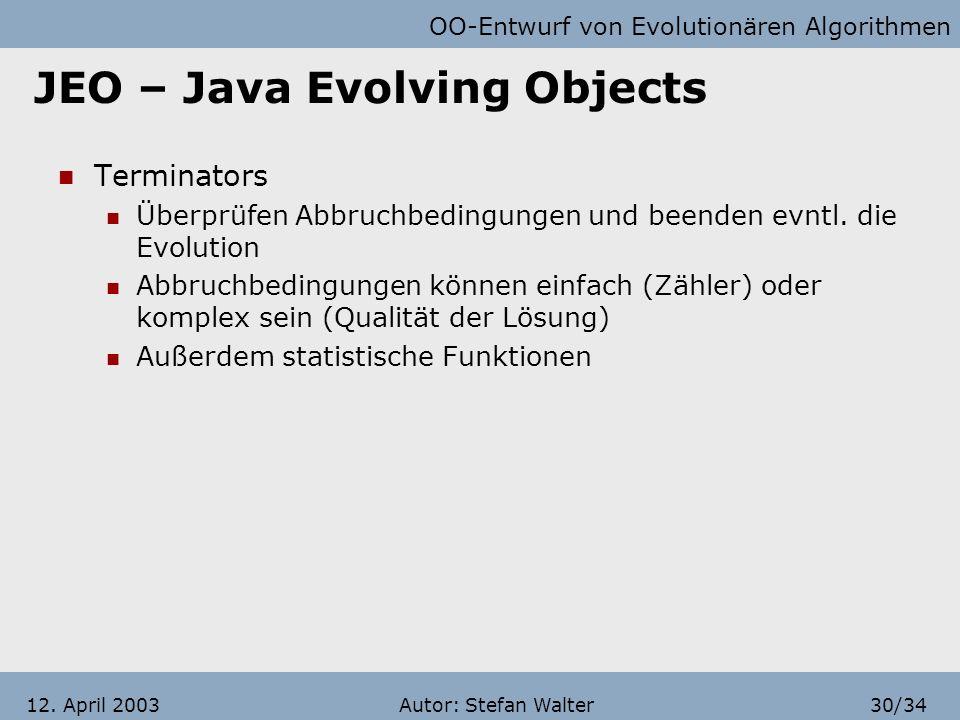 OO-Entwurf von Evolutionären Algorithmen Autor: Stefan Walter29/3412. April 2003 JEO – Java Evolving Objects Migrators Dienen dem Austausch von Lösung