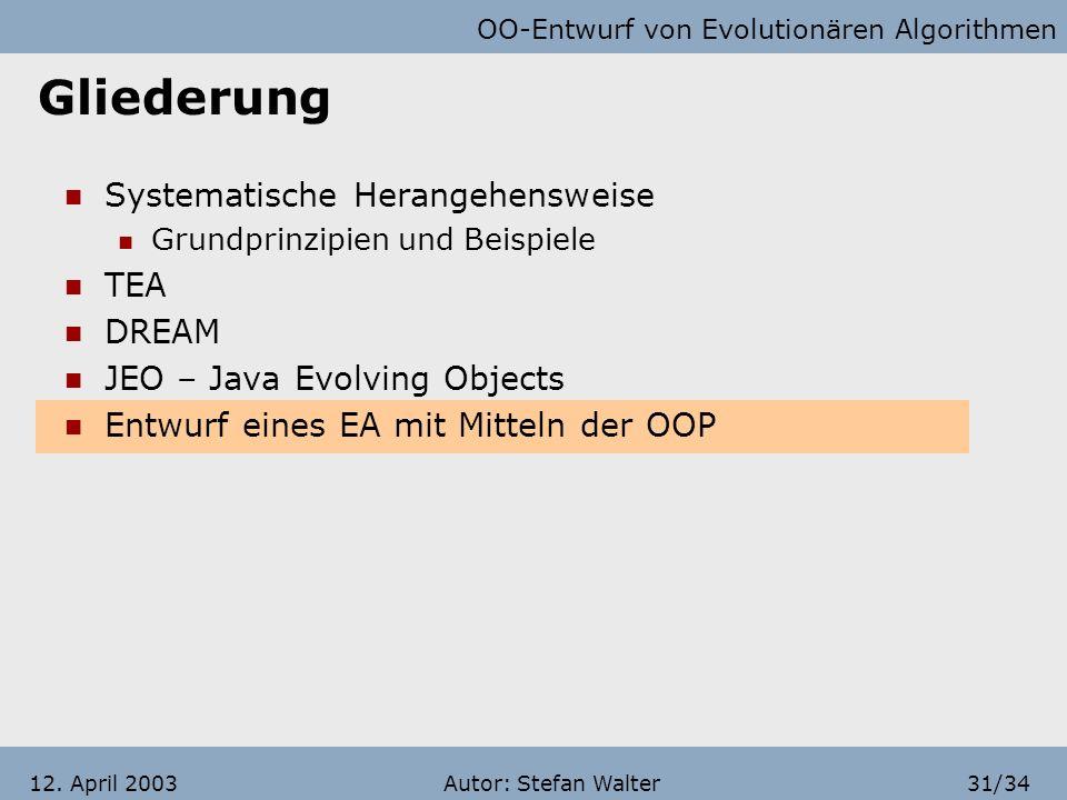 OO-Entwurf von Evolutionären Algorithmen Autor: Stefan Walter30/3412. April 2003 JEO – Java Evolving Objects Terminators Überprüfen Abbruchbedingungen