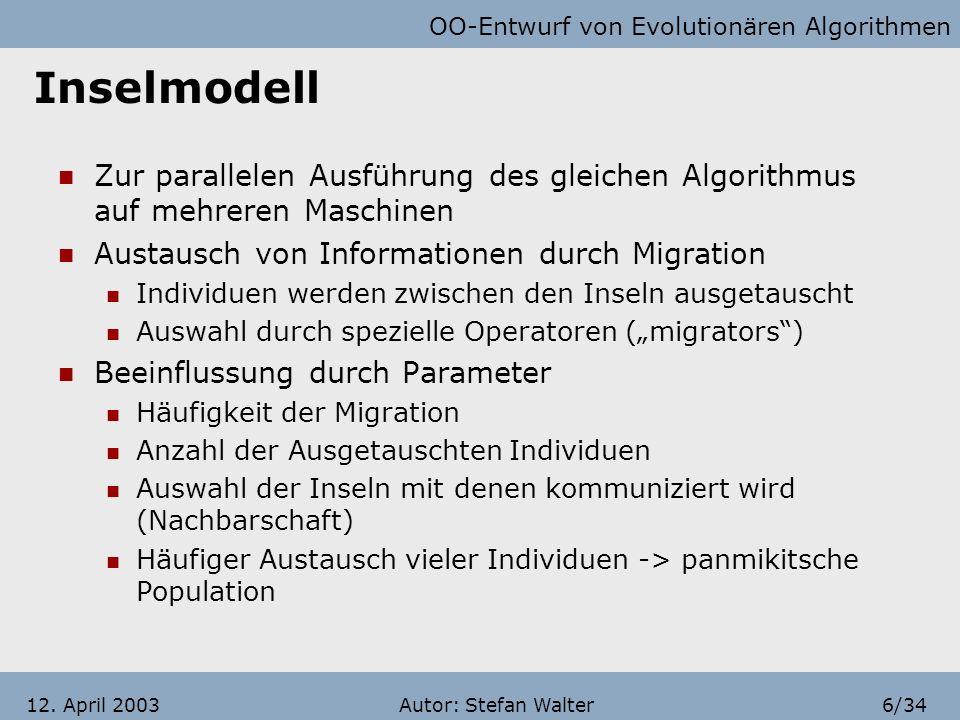 OO-Entwurf von Evolutionären Algorithmen Autor: Stefan Walter5/3412. April 2003 Systematische Herangehensweise Mögliche Strukturierung von EA passiv P