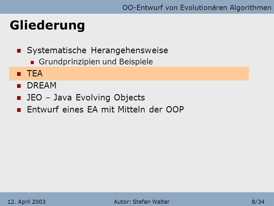 OO-Entwurf von Evolutionären Algorithmen Autor: Stefan Walter7/3412. April 2003 Das Panmikitische Modell Quasi eine große Population Parallelisierung