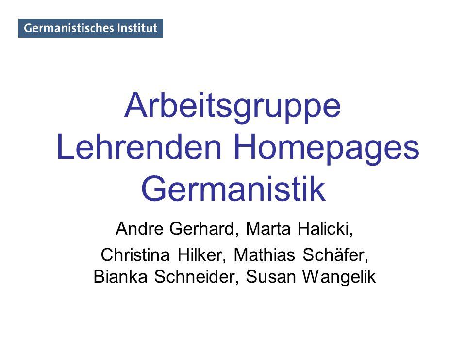 Arbeitsgruppe Lehrenden Homepages Germanistik Andre Gerhard, Marta Halicki, Christina Hilker, Mathias Schäfer, Bianka Schneider, Susan Wangelik