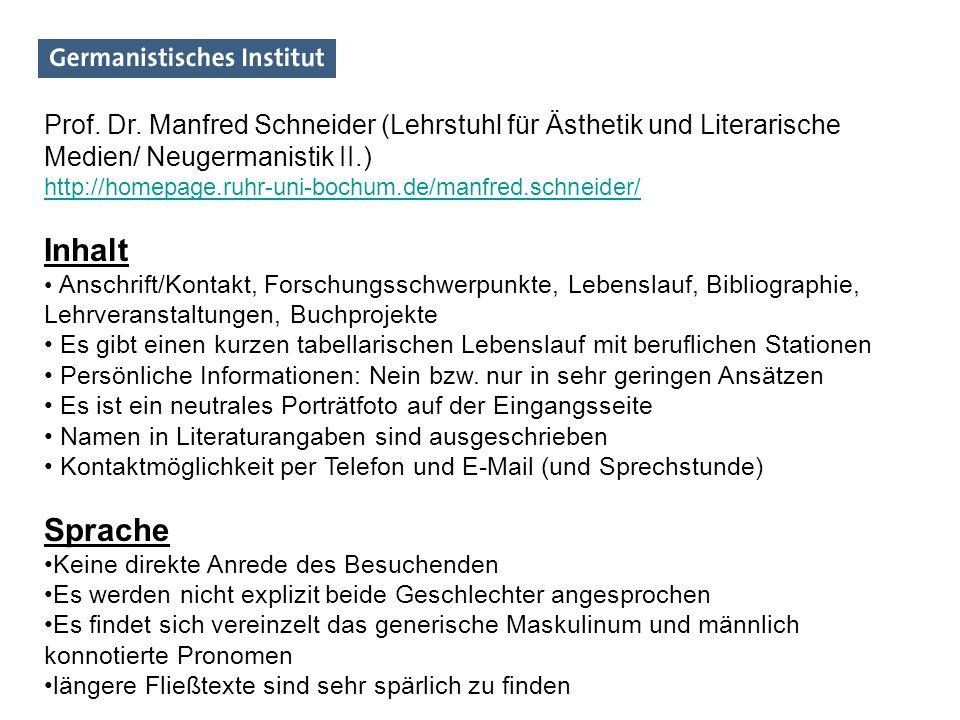 Prof. Dr. Manfred Schneider (Lehrstuhl für Ästhetik und Literarische Medien/ Neugermanistik II.) http://homepage.ruhr-uni-bochum.de/manfred.schneider/