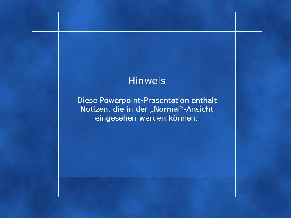 Hinweis Diese Powerpoint-Präsentation enthält Notizen, die in der Normal-Ansicht eingesehen werden können.