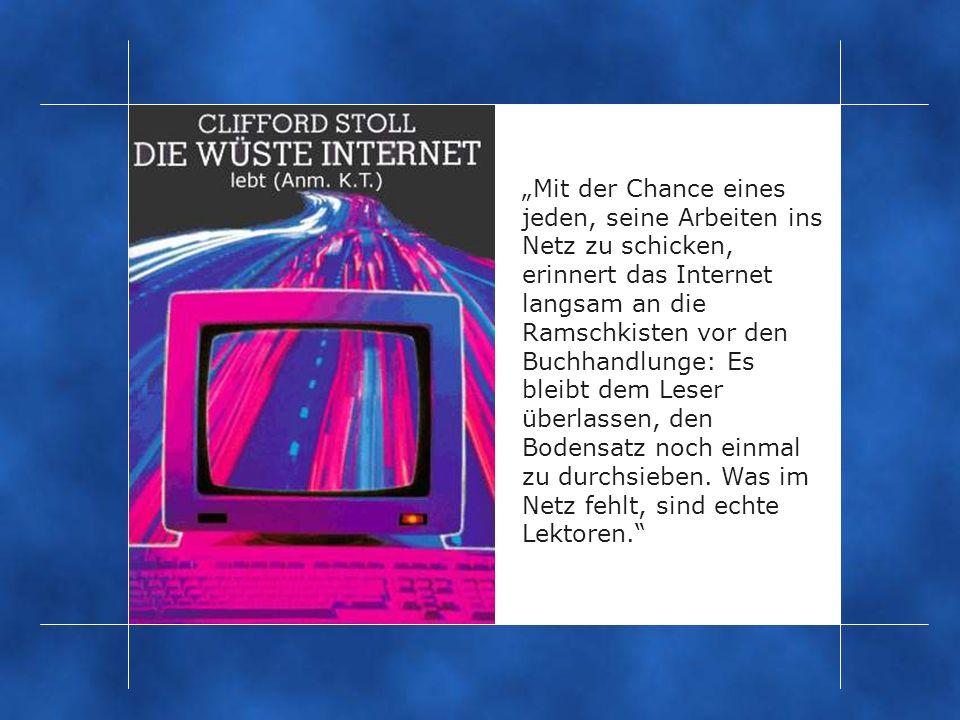 Mit der Chance eines jeden, seine Arbeiten ins Netz zu schicken, erinnert das Internet langsam an die Ramschkisten vor den Buchhandlunge: Es bleibt dem Leser überlassen, den Bodensatz noch einmal zu durchsieben.