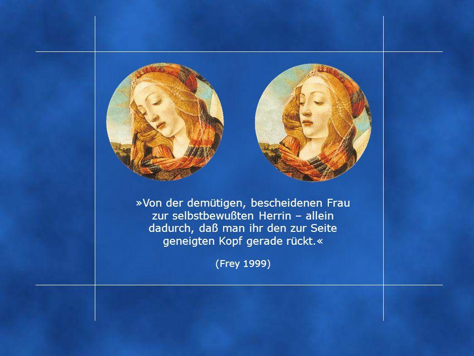 »Von der demütigen, bescheidenen Frau zur selbstbewußten Herrin – allein dadurch, daß man ihr den zur Seite geneigten Kopf gerade rückt.« (Frey 1999)