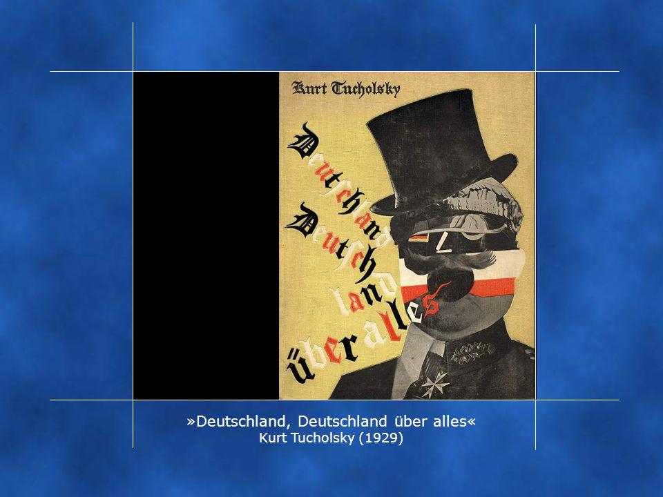»Deutschland, Deutschland über alles« Kurt Tucholsky (1929)