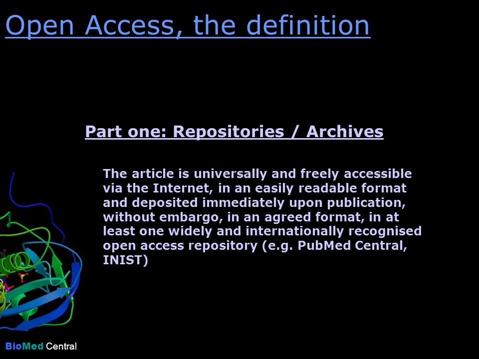 Part one: Repositories / Archives The article is universally and freely accessible via the Internet, in an easily readable format and deposited immediately upon publication, without embargo, in an agreed format, in at least one widely and internationally recognised open access repository (e.g.