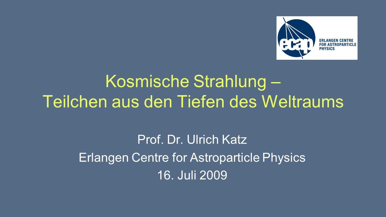 Kosmische Strahlung – Teilchen aus den Tiefen des Weltraums Prof.