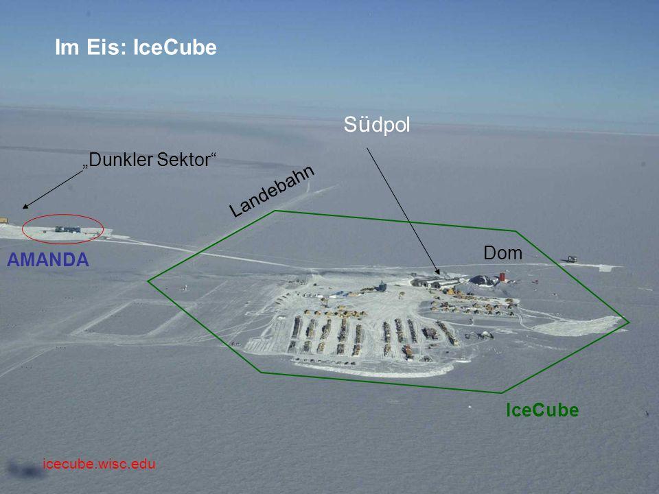 S ü dpol Dunkler Sektor AMANDA Dom Landebahn IceCube Im Eis: IceCube icecube.wisc.edu