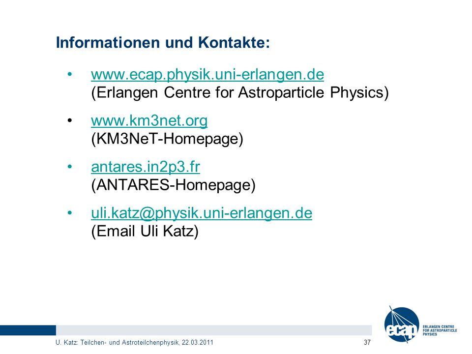 U. Katz: Teilchen- und Astroteilchenphysik, 22.03.2011 37 Informationen und Kontakte: www.ecap.physik.uni-erlangen.de (Erlangen Centre for Astropartic