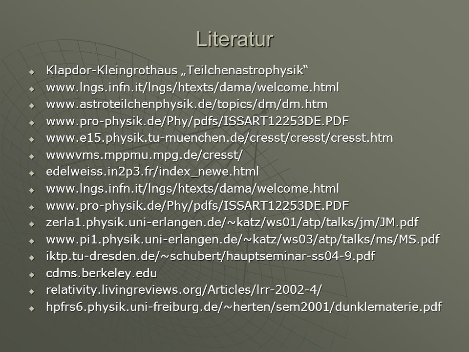 Literatur Klapdor-Kleingrothaus Teilchenastrophysik Klapdor-Kleingrothaus Teilchenastrophysik www.lngs.infn.it/lngs/htexts/dama/welcome.html www.lngs.