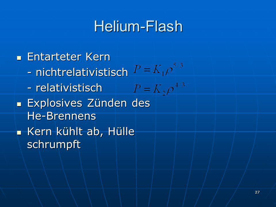 27 Helium-Flash Entarteter Kern Entarteter Kern - nichtrelativistisch - relativistisch Explosives Zünden des He-Brennens Explosives Zünden des He-Bren