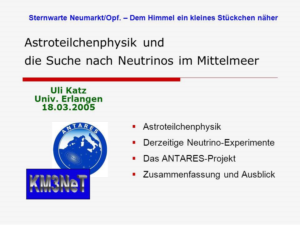 Astroteilchenphysik und die Suche nach Neutrinos im Mittelmeer Astroteilchenphysik Derzeitige Neutrino-Experimente Das ANTARES-Projekt Zusammenfassung und Ausblick Sternwarte Neumarkt/Opf.