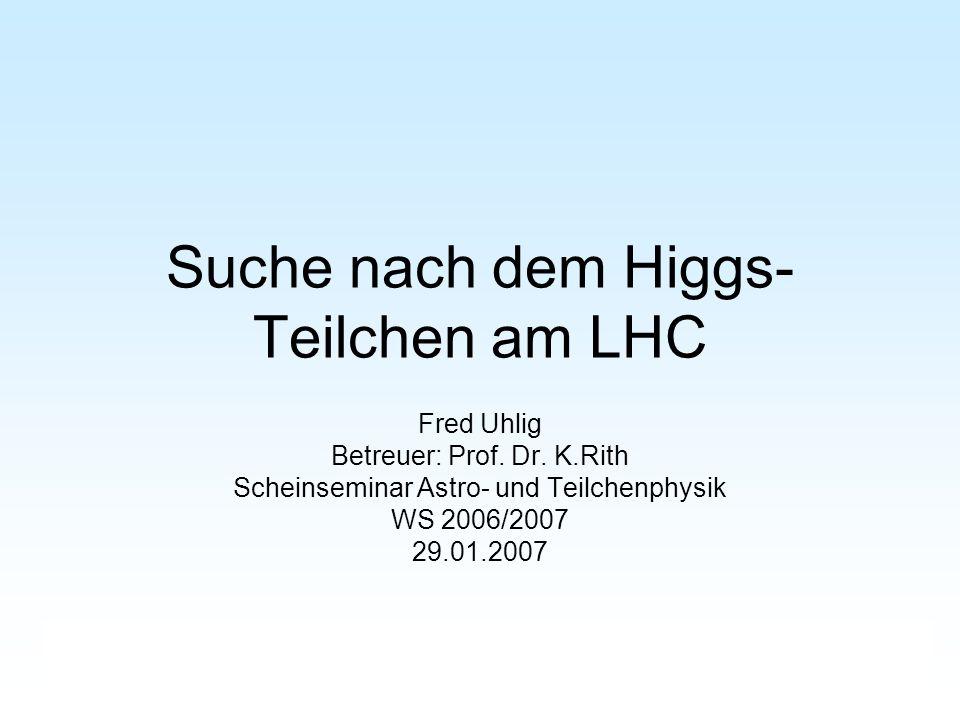 Suche nach Higgs-Teilchen am LHC Seminar Astro- und Teilchenphysik Higgs Entdeckungspotential Komplette Massenspektrum wird schon nach wenigen Jahren abgedeckt sein Mehrere Zerfallskanäle sichtbar vergleichbare Situation für CMS Experiment