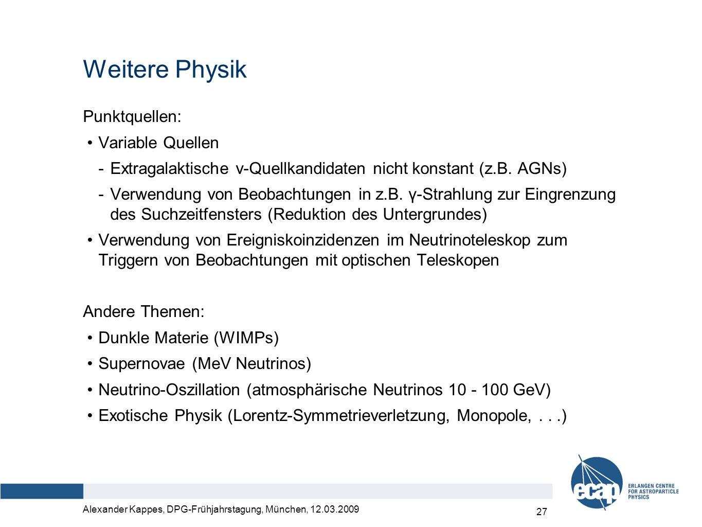 Alexander Kappes, DPG-Frühjahrstagung, München, 12.03.2009 27 Weitere Physik Punktquellen: Variable Quellen -Extragalaktische ν-Quellkandidaten nicht konstant (z.B.