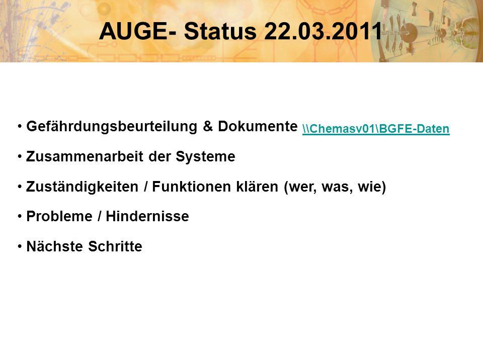 AUGE- Status 22.03.2011 Gefährdungsbeurteilung & Dokumente Zusammenarbeit der Systeme Zuständigkeiten / Funktionen klären (wer, was, wie) Probleme / H
