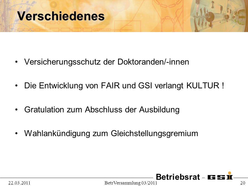 Betriebsrat 22.03.2011BetrVersammlung 03/2011 20Verschiedenes Versicherungsschutz der Doktoranden/-innen Die Entwicklung von FAIR und GSI verlangt KUL