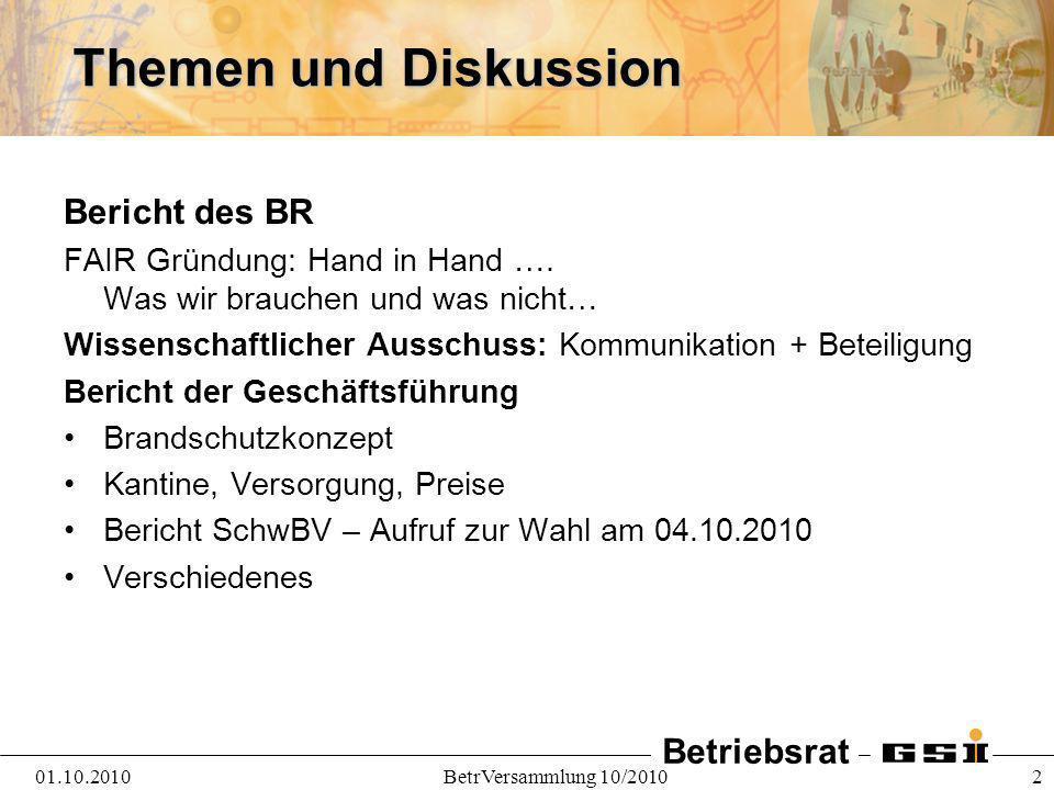 Betriebsrat 01.10.2010BetrVersammlung 10/2010 2 Themen und Diskussion Bericht des BR FAIR Gründung: Hand in Hand …. Was wir brauchen und was nicht… Wi