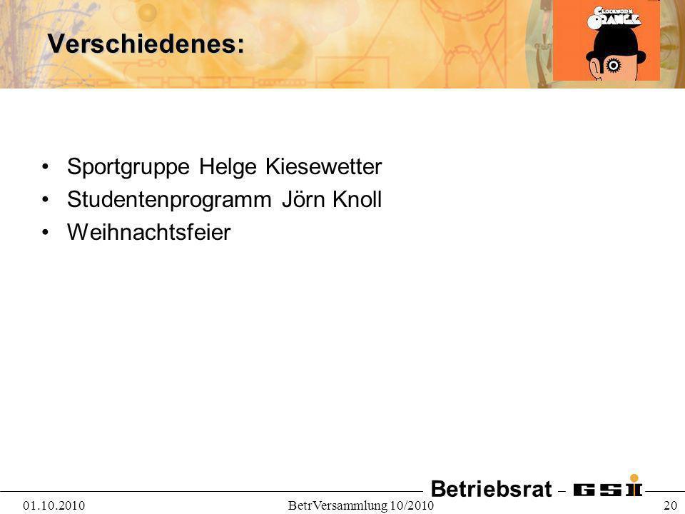 Betriebsrat 01.10.2010BetrVersammlung 10/2010 20Verschiedenes: Sportgruppe Helge Kiesewetter Studentenprogramm Jörn Knoll Weihnachtsfeier
