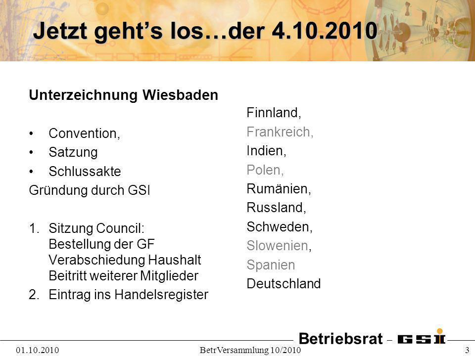 Betriebsrat 01.10.2010BetrVersammlung 10/2010 4 Verabschiedung weiterer Dokumente …, die die Beziehungen zwischen GSI und FAIR sowie innerhalb von FAIR regeln.