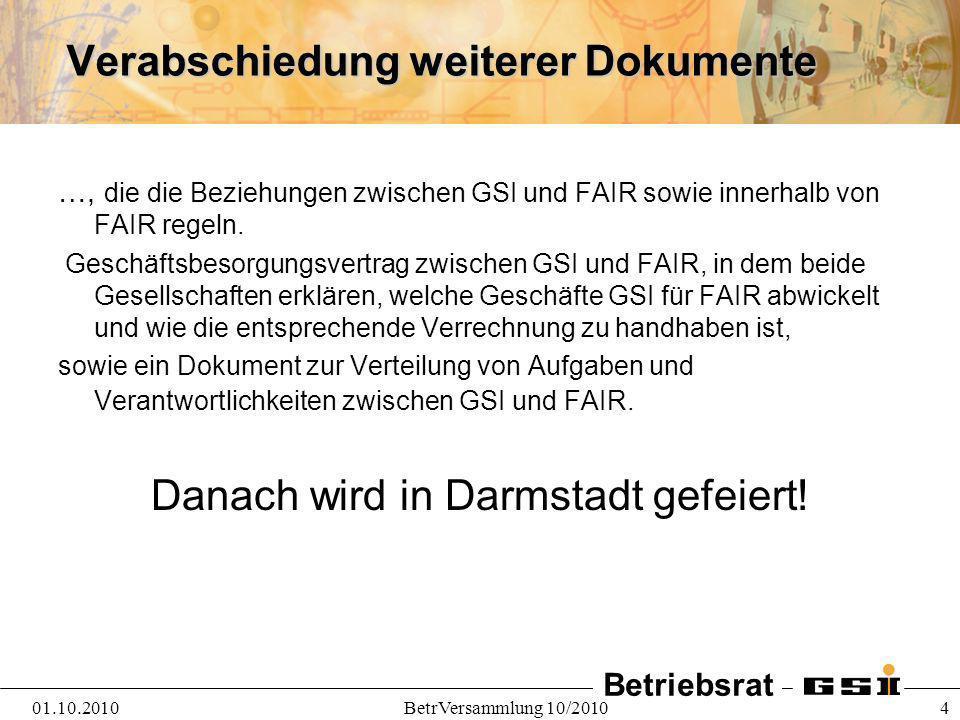Betriebsrat 01.10.2010BetrVersammlung 10/2010 4 Verabschiedung weiterer Dokumente …, die die Beziehungen zwischen GSI und FAIR sowie innerhalb von FAI