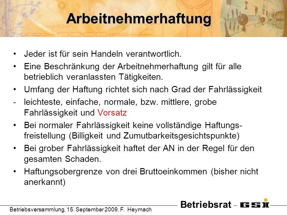 Betriebsrat Betriebsversammlung, 15. September 2009, F. HeymachArbeitnehmerhaftung Jeder ist für sein Handeln verantwortlich. Eine Beschränkung der Ar