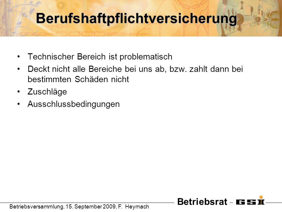 Betriebsrat Betriebsversammlung, 15. September 2009, F. HeymachBerufshaftpflichtversicherung Technischer Bereich ist problematisch Deckt nicht alle Be