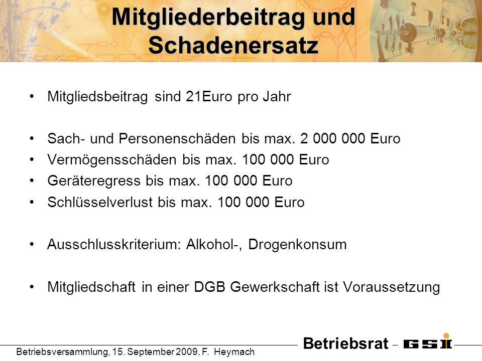 Betriebsrat Betriebsversammlung, 15. September 2009, F. Heymach Mitgliederbeitrag und Schadenersatz Mitgliedsbeitrag sind 21Euro pro Jahr Sach- und Pe