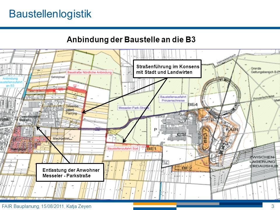 Baustellenlogistik FAIR Bauplanung, 15/08/2011, Katja Zeyen3 Anbindung der Baustelle an die B3 Entlastung der Anwohner Messeler - Parkstraße Straßenfü