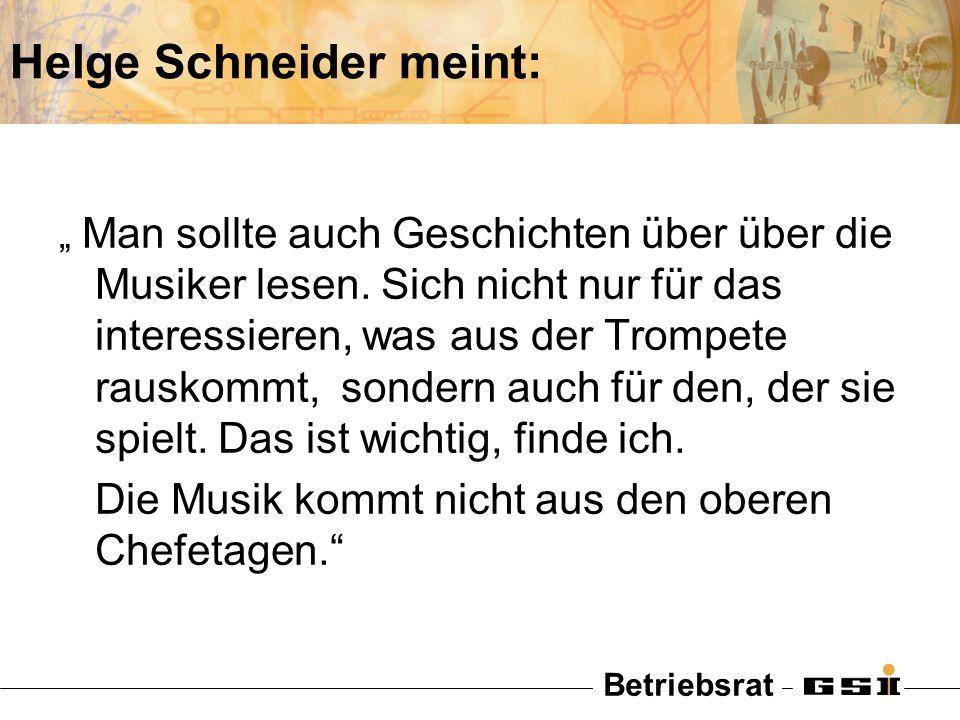 Betriebsrat Helge Schneider meint: Man sollte auch Geschichten über über die Musiker lesen. Sich nicht nur für das interessieren, was aus der Trompete