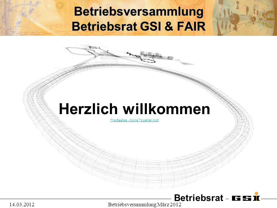 Betriebsrat 14.03.2012Betriebsversammlung März 2012 12 Bericht Geschäftsführungen GSI + FAIR Herr Stöcker Herr Eickhoff z.