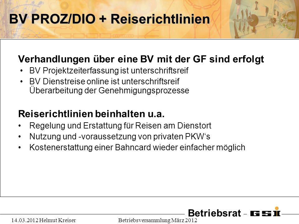 Betriebsrat 14.03.2012 Helmut KreiserBetriebsversammlung März 2012 BV PROZ/DIO + Reiserichtlinien Verhandlungen über eine BV mit der GF sind erfolgt B
