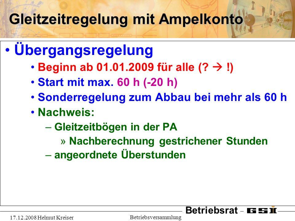 Betriebsrat 17.12.2008 Helmut Kreiser Betriebsversammlung Gleitzeitregelung mit Ampelkonto Übergangsregelung Beginn ab 01.01.2009 für alle (? !) Start