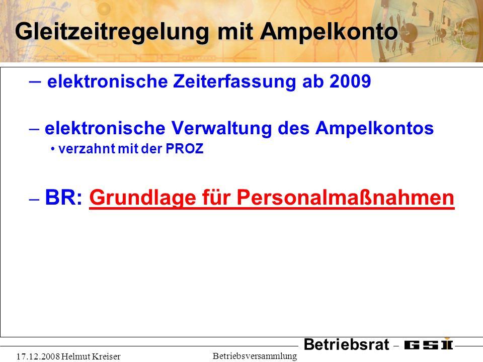 Betriebsrat 17.12.2008 Helmut Kreiser Betriebsversammlung Gleitzeitregelung mit Ampelkonto – elektronische Zeiterfassung ab 2009 – elektronische Verwa