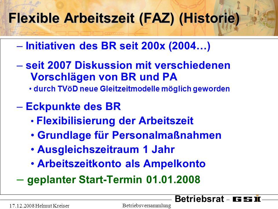 Betriebsrat 17.12.2008 Helmut Kreiser Betriebsversammlung Flexible Arbeitszeit (FAZ) (Historie) – Initiativen des BR seit 200x (2004…) – seit 2007 Dis