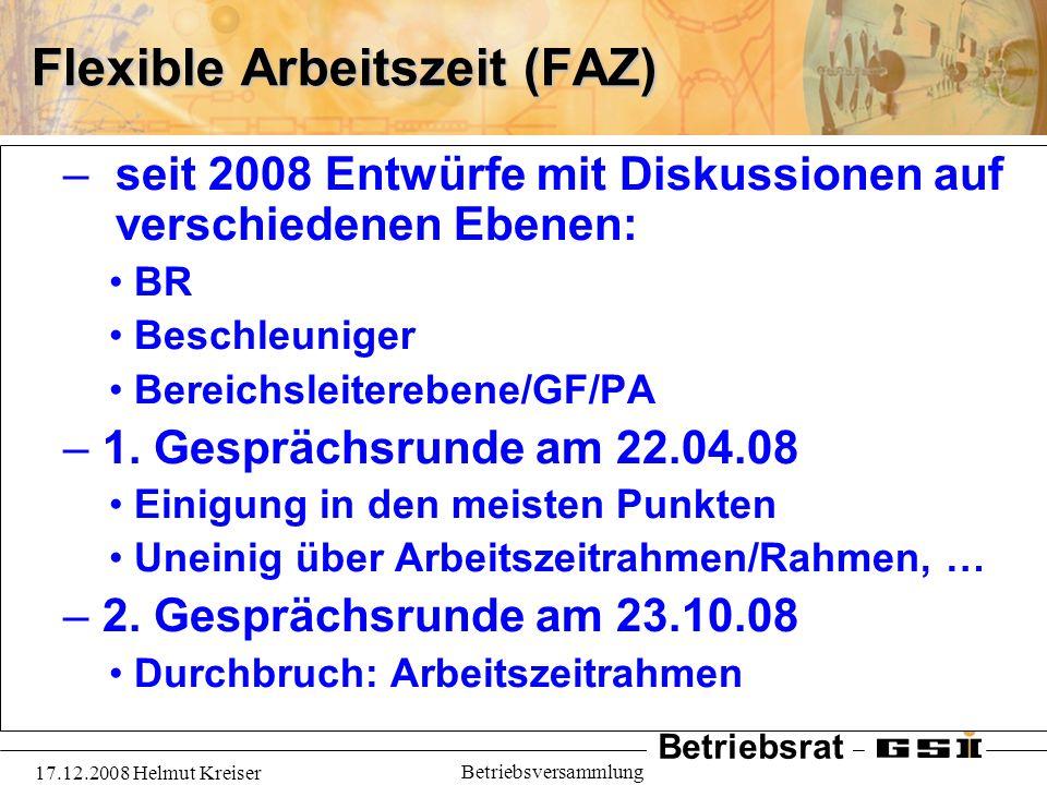 Betriebsrat 17.12.2008 Helmut Kreiser Betriebsversammlung Flexible Arbeitszeit (FAZ) – seit 2008 Entwürfe mit Diskussionen auf verschiedenen Ebenen: B