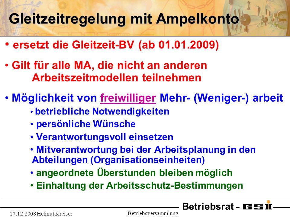 Betriebsrat 17.12.2008 Helmut Kreiser Betriebsversammlung Gleitzeitregelung mit Ampelkonto ersetzt die Gleitzeit-BV (ab 01.01.2009) Gilt für alle MA,
