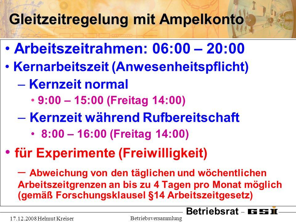 Betriebsrat 17.12.2008 Helmut Kreiser Betriebsversammlung Gleitzeitregelung mit Ampelkonto Arbeitszeitrahmen: 06:00 – 20:00 Kernarbeitszeit (Anwesenhe