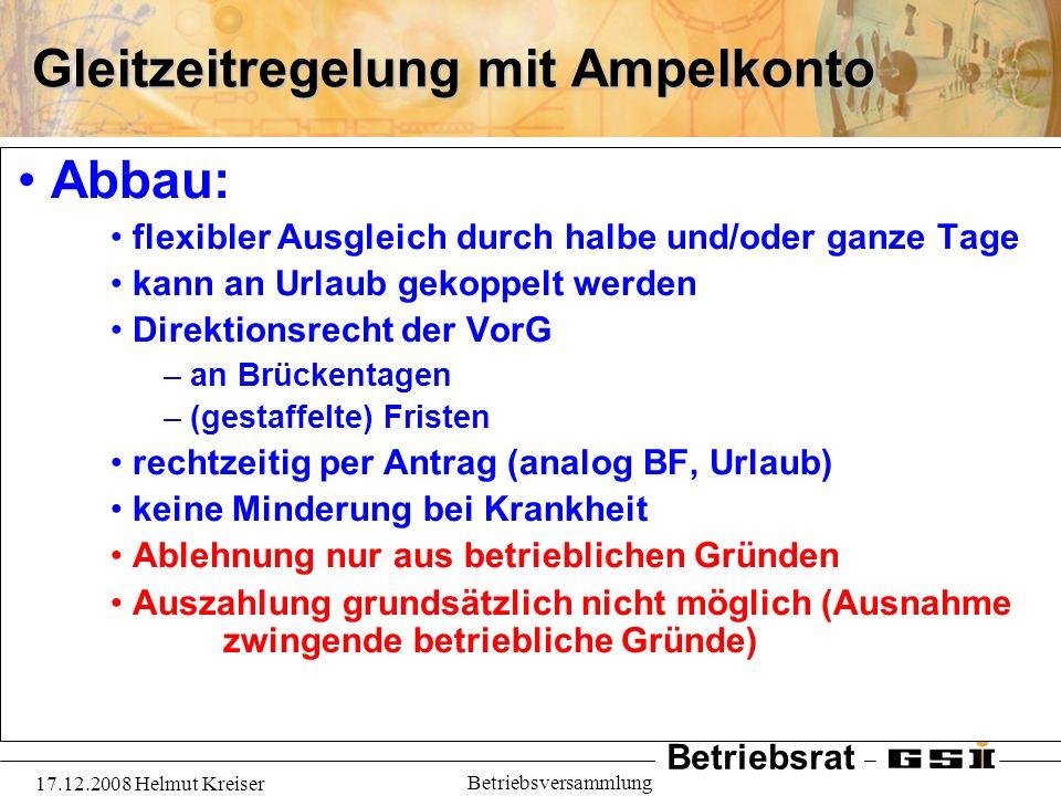Betriebsrat 17.12.2008 Helmut Kreiser Betriebsversammlung Gleitzeitregelung mit Ampelkonto Abbau: flexibler Ausgleich durch halbe und/oder ganze Tage